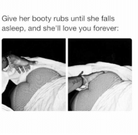 will you ladies?   LIKE my page —> Spectacular: Give her booty rubs until she falls  asleep, and she'll love you forever: will you ladies?   LIKE my page —> Spectacular