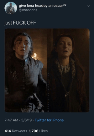 Iphone, Twitter, and Lena Headey: give lena headey an oscar3'9  @maddcns  ust FUCK OFF  7:47 AM 3/6/19 Twitter for iPhone  414 Retweets 1,708 Likes Like Mother, Like Daughter 😳