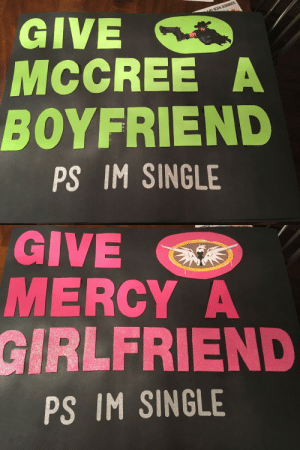 Tumblr, Blog, and Http: GIVE  MCCREE A  BOYFRIEND  PS IM SINGLE   GIVE  MERCY A  GİRLFRIE  PS IM SINGLE outlaws-reignbow:My sign and my sisters sign for when we go to the OWL arena next Wednesday and Thursday! Can't wait!!