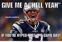 "Almost time! Hell yea!: GIVE ME A HELL YEAH""  @pats nation  PATRIOTS  IF YOU'RE HYPED THATOT GAME DAY! Almost time! Hell yea!"
