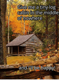 Memes, Happy, and The Middle: Give me a tiny log  cabin in the middle  of nowhere  and Ill be happy! Country cutie