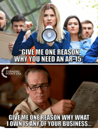 Memes, Business, and Reason: GIVE ME ONE REASON  WHY YOU NEED AN AR-15  TURNING  POINT USA  GIVE ME ONE REASON WHY WHAT  OWN IS ANY OF YOUR BUSINESS PERFECT Response! 👇👇👇