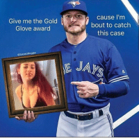 Ain't no way in hell she 13 💀😂😂: Give me the Gold  Glove award  baseddoggo  cause I'm  bout to catch  this case Ain't no way in hell she 13 💀😂😂