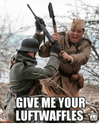 ww2 german soviet infantry military history reenactment ____________________________ Partnered and affiliated accounts @tank_humor @_peytoncooper_ @david.wah @girlsandtanks @derfischermann531 @worldwar2_memes.2.0: GIVE ME YOUR  LUFTWAFFLES  WW2  GEAR ww2 german soviet infantry military history reenactment ____________________________ Partnered and affiliated accounts @tank_humor @_peytoncooper_ @david.wah @girlsandtanks @derfischermann531 @worldwar2_memes.2.0