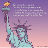 Memes, Buzzfeed, and 🤖: Give me your tired, your poor  our huddled masses yearning to be free  The wretched refuse of your teeming shore  Send these, the homeless, tempest-tost to me,  l lift my lamp beside the golden door  ADAM ELLIS BuzzFEED