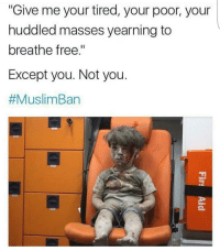 "Memes, 🤖, and Give Me Your Tired Your Poor: ""Give me your tired, your poor, your  huddled masses yearning to  breathe free.""  Except you. Not you  #Muslim Ban 🚫 MuslimBan"