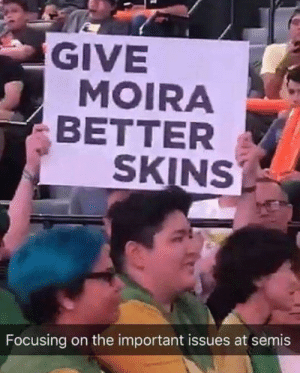 Moira: GIVE  MOIRA  BETTER  SKINS  Focusing on the important issues at semis