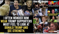 Liberals Crying: Give Uiliberals  LIBERAL MELTDOWN  BY TRUMP'S VICTORY  ANOTHER HILARIOUS VIDEO  OF CRYING LIBERALS!  I OFTEN WONDER HOWW  WEAK TRUMP SUPPORTERS  MUST FEEL TO LOOK AT  DONALD TRUMP AND  SEE STRENGTH  NE MORE LIBERALS CRY ABOUT  INDIANA  DONALD TRUMP  OCCUPY DEMOCRATS  IGHT DECIsoN.