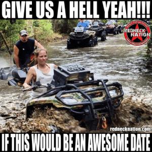 Better than some fancy restaurant 😉: GIVE US A HELL YEAH!!  WREDNECK  NATION  4 5  rednecknation.com  IFTHIS WOULD BEAN AWESOME DATE Better than some fancy restaurant 😉
