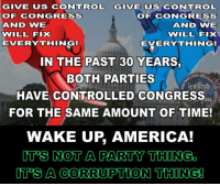 Sign our petition here! We CAN impose term limits without Congress' approval! 🎯🎯http://termlimitsforuscongress.com/e-petition.html 🎯🎯  Congress controls the money and the legislation!  They're also in the pockets of corporations and special interests.  98% of them also won their re-elections..  WE NEED TERM LIMITS NOW! Get Involved:  www.termlimitsforuscongress.com: GIVE US CONTROL GIVE US CONTROL  OF CONGRESS  OF CCONOGRESS  AND VVE  AND WE  VVILL FIX  VVILL FIX  EVERYTHINOG!  EVERYTHING!  IN THE PAST 30 YEARS,  BOTH PARTIES  Term Limits  HAVE CONTROLLED CONGRESS  FOR THE SAME AMOUNT OF TIME!  WAKE UP AMERICA!  ITOS NOT A PARTY THINGO  ITS A CORRUPTION THING! Sign our petition here! We CAN impose term limits without Congress' approval! 🎯🎯http://termlimitsforuscongress.com/e-petition.html 🎯🎯  Congress controls the money and the legislation!  They're also in the pockets of corporations and special interests.  98% of them also won their re-elections..  WE NEED TERM LIMITS NOW! Get Involved:  www.termlimitsforuscongress.com