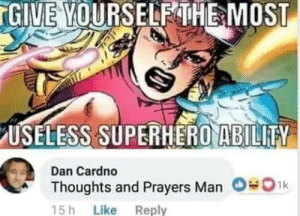 Dank, Facebook, and Memes: GIVE  VOURSELEHEMOST  USELESS SUPERHERO ABILITY  Dan Cardno  Thoughts and Prayers Man 0ik  5 h Like Reply  O«o Changing Facebook Profile Picture Man by dickfromaccounting MORE MEMES
