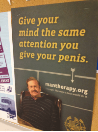 School, Best, and How To: Give your  mind the same  attention you  give your penis.  PM  best  er.  om  W. COLFAX  mantherapy.org  EVENT  Therapy. The way a man would do it.  TIVAL  N THE  ONTH  ichols  2012  MAHOGANY Mantherapist