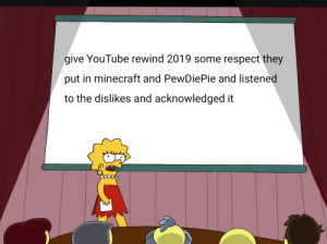 Minecraft, Respect, and youtube.com: give YouTube rewind 2019 some respect they  put in minecraft and PewDiePie and listened  to the dislikes and acknowledged it Ngl I liked it