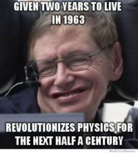 """Memes, Http, and Live: GIVEN TWO YEARS TO LIVE  IN 1963  REVOLUTIONIZES PHYSICS FOR  THE NEXT HALF A CENTURY <p>Farewell, Mr Hawking. via /r/memes <a href=""""http://ift.tt/2FGKz9L"""">http://ift.tt/2FGKz9L</a></p>"""