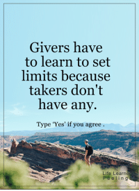 <3  via Life Learned Feelings: Givers have  to learn to set  limits because  takers don't  have any  Type 'Yes' if you agree  Life Learne  e n g <3  via Life Learned Feelings