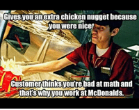 """<p>Common misconception via /r/wholesomememes <a href=""""http://ift.tt/2r3Msug"""">http://ift.tt/2r3Msug</a></p>: Gives  you anextra chicken nugget hecause  you were nicej  2  Customerthinksyou're bad at math and  thatswnvytworRatMcDonalds. <p>Common misconception via /r/wholesomememes <a href=""""http://ift.tt/2r3Msug"""">http://ift.tt/2r3Msug</a></p>"""