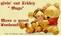 "We got Friday hugs and wishes fur da wonderful day fwom dear Auntie Mary!!! <3: givin' out Friday  thugs""  Have a  great  Weekend!  y Good Morning  Images Quotess https com/Daily We got Friday hugs and wishes fur da wonderful day fwom dear Auntie Mary!!! <3"