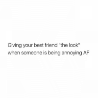 "Af, Best Friend, and Best: Giving your best friend ""the look""  when someone is being annoying AF good morninggggggggg"