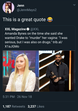"Fair Point by TwilightOuterZone MORE MEMES: GJenn  @JennMays2  This is a great quote  XXL Magazine @XXL  Amanda Bynes on the time she said she  wanted Drake to ""murder"" her vagina: ""I was  serious, but I was also on drugs."" trib.al/  X1aJGMo  5:31 PM 26 Nov 18  1,187 Retweets 3,237 Likes Fair Point by TwilightOuterZone MORE MEMES"