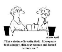 "Memes, Sexy, and 🤖: GLASBERGEN  ""I'm a victim of identity theft. Menopause  took a happy, slim, sexy woman and turned  her into me"