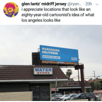 glen: glen lantz midriff jersey@ryan... .20h  i appreciate locations that look like an  eighty-year-old cartoonist's idea of what  los angeles looks like   MARIJUANA  DELIVERED  FOR SUPER CHILL VIBES  OUT FRONT  WATER  STORE  eaul  0,000+  RYANIS SOLD