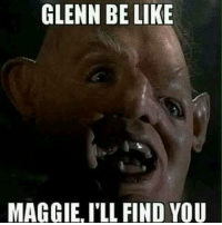 Too soon?: GLENN BE LIKE  MAGGIE,ILL FIND YOU Too soon?