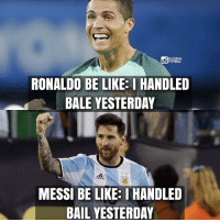 This 😂😒 (No offence): GLOBAL  FUTBAL  RONALDO BE LIKE HANDLED  BALE YESTERDAY  MESSI BE LIKE: I HAND  BAIL YESTERDAY This 😂😒 (No offence)