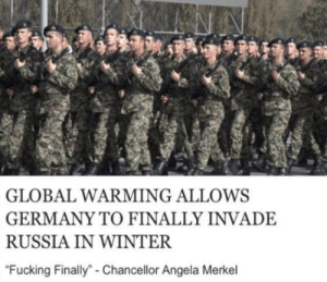 "Fall, Fucking, and Global Warming: GLOBAL WARMING ALLOWS  GERMANY TO FINALLY INVADE  RUSSIA IN WINTER  ""Fucking Finally""- Chancellor Angela Merkel The Fall of Russia,2019"