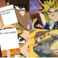 "Global Warming, Memes, and Yu-Gi-Oh: Global Warming  is an issue  0  It's cold outside  10  1000 <p>Yu Gi Oh memes on the rise via /r/MemeEconomy <a href=""https://ift.tt/2GMWe7s"">https://ift.tt/2GMWe7s</a></p>"