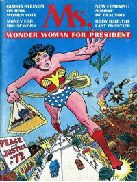 Housework, Money, and Hair: GLORIA STEINEM  ON HOW  WOMEN VOTE  MONEY FOR  HOUSEWORK  NEW FEMINIST:  SIMONE  DE BEAUVOIR  BODY HAIR:THE  LAST FRONTIER  WONDER WOMAN FOR PRESIDENT  /1972  5100  EACE  USTIC  AND  Ay