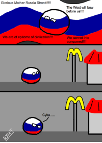 I'm lovin' it!  http://imgur.com/p768sob  ~Cadet: Glorious Mother Russia Stronk!!!!!  We are of epitome of civilization!!!  Cyka.....  The West will bow  before us!  We cannot into  conquered!!!! I'm lovin' it!  http://imgur.com/p768sob  ~Cadet