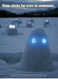Submitted by Charlie Gregor: Glow sticks for eyes in snowmen...  SHARED ON I'M NOT RIGHT IN THE HEAD COM Submitted by Charlie Gregor