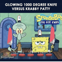 Memes, Krabby Patty, and 🤖: GLOWING 1000 DEGREE KNIFE  VERSUS KRABBY PATTY  RED HOT KNIFE  GOTO  CitsSpongegar