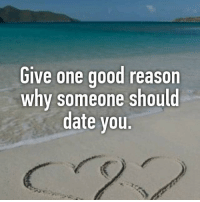 Overachievers will list two.: Glve one good reason  why someone sho  date you.  ul Overachievers will list two.