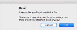 """Gmail, You, and Like: Gmail  It seems like you forgot to attach a file.  You wrote """"I have attached"""" in your message, but  there are no files attached. Send anyway?  Cancel  OK"""