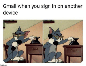 meirl: Gmail when you sign in on another  device  imgflip.com meirl