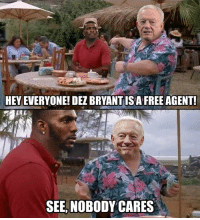 free agent: GMEM  HEY EVERYONE! DEZ BRYANT IS A FREE AGENT  SEE,NOBODYCARES