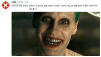 scary: GN  Will Smith says joker is such big scary man l poo my pants every day and he  laughy