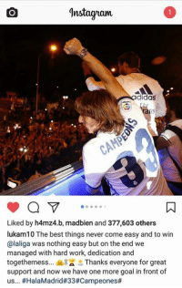 Instagram, Memes, and Work: gnstagram  didas  Liked by h4mz4.b, madbien and 377,603 others  lukam10 The best things never come easy and to win  alaliga was nothing easy but on the end we  managed with hard work, dedication and  togetherness  Thanks everyone for great  support and now we have one more goal in front of  us... Our magician on instagram   #Lukita