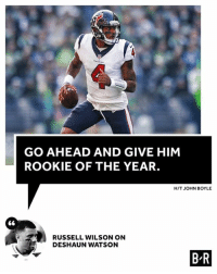 Russell Wilson is calling it early.: GO AHEAD AND GIVE HIM  ROOKIE OF THE YEAR.  HIT JOHN BOYLE  RUSSELL WILSON ON  DESHAUN WATSON  B R Russell Wilson is calling it early.