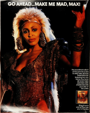 thesoulciety:Billboard Magazine. July 27th, 1985.: GO AHEAD...MAKE ME MAD, MAX!  The soundtrack album  of the summer is here  Its MAD MAX BEYOND  THUNDERDOME  featuring two new  hits by Tina Turner  WE DONT NEED  ANOTHER HERO  (THUNDERDOME)  and ONE OF  THE LIVING  it home  and let Tina take  you to the Max thesoulciety:Billboard Magazine. July 27th, 1985.