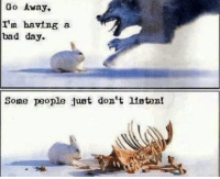 Bad day: Go Away,  I'm having a  bad day.  Some people Jaat don't ltaten!