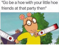 """Don't mind if I do ( @studress_xo ): """"Go be a hoe with your little hoe  friends at that party then"""" Don't mind if I do ( @studress_xo )"""