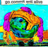 Anti: go.commit anti alive