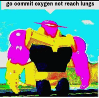 Is it thanos or Barney: go commit oxygen not reach lungs Is it thanos or Barney