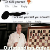 Fuck, Indeed, and You: Go fuck yourself  15h Like Reply  Fuck me yourself you coward  ust now Like Reply  Outstanding Hove Outstanding indeed.