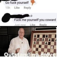 Fuck, You, and Now: Go fuck yourself  15h Like Reply  Fuck me yourself you coward  Just now Like Reply  Outstanding ove