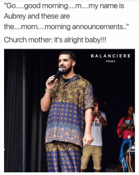 "Church, Memes, and Good Morning: ""Go...good morning....m....my name is  Aubrey and these are  the....morn....morning announcements..""  Church mother: it's alright baby!!  BALANCIE RE  VISUALS  Bor 💀"