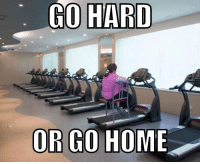 Going hard never looked so easy.: GO HARD  OR GO HOME Going hard never looked so easy.