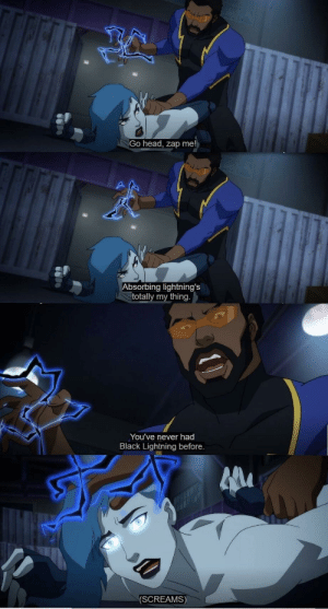 Dank, Head, and Memes: Go head, zap me!  bs  orbing lightning's  totally my thing  You've never had  Black Lightning before  (SCREAMS) And she was never the same. by iAlreadyNoIt MORE MEMES